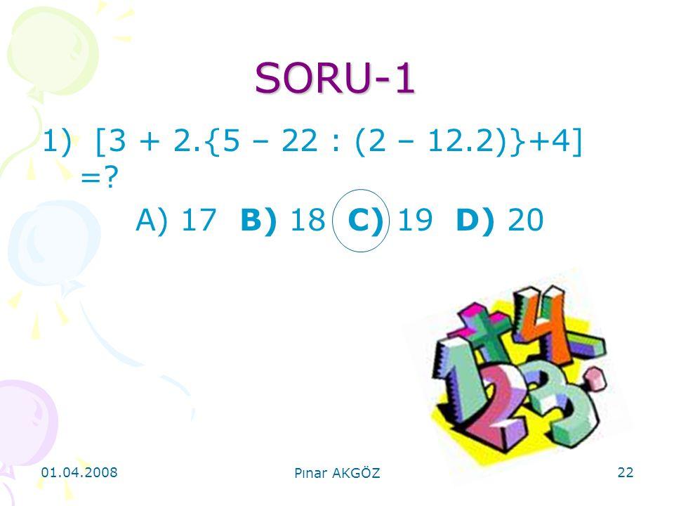 SORU-1 1) [3 + 2.{5 – 22 : (2 – 12.2)}+4] = A) 17 B) 18 C) 19 D) 20